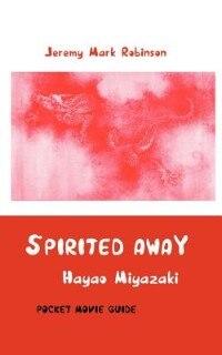 Spirited Away: Hayao Miyazaki: Pocket Movie Guide by Jeremy Mark Robinson