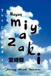 The Cinema Of Hayao Miyazaki by Jeremy Mark Robinson