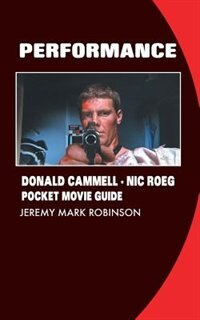 PERFORMANCE: DONALD CAMMELL: NIC ROEG: POCKET MOVIE GUIDE by Jeremy Mark Robinson