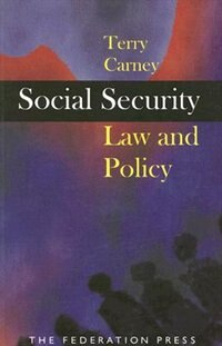 Social Security: Law and Policy by Terry Carney