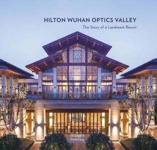 Hilton Wuhan Optics Valley: The Story Of A Landmark Resort by Xu Qi