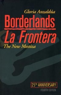 Borderlands / La Frontera: The New Mestiza by Gloria Anzaldua