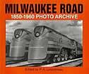 Milwaukee Road 1850-1960 Photo Archive by Frank Jordan