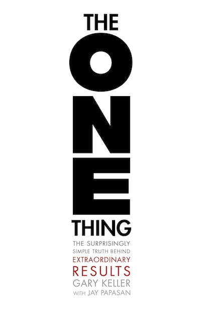 The One Thing: The Surprisingly Simple Truth Behind Extraordinary Results by Gary Keller