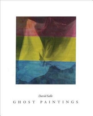 David Salle: Ghost Paintings by David Salle
