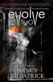Evolve 2: Vampire Stories of the Future Undead by Nancy Kilpatrick