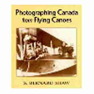 Photographing Canada From Flying Canoes by Bernard S Shaw