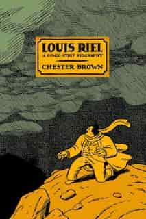 Louis Riel: A Comic-Strip Biography by Chester Brown