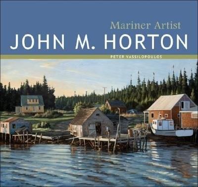 John M. Horton: Mariner Artist by Peter Vassilopoulos
