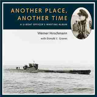 Another Place, Another Time: A U-boat Officer's Wartime Album by Werner Hirschmann