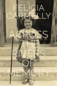 Across the Rivers of Memory by Felicia Carmelly