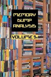 Memory Dump Analysis Anthology, Volume 9a by Dmitry Vostokov