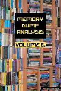 Memory Dump Analysis Anthology, Volume 8b by Dmitry Vostokov