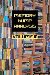 Memory Dump Analysis Anthology, Volume 10 by Dmitry Vostokov