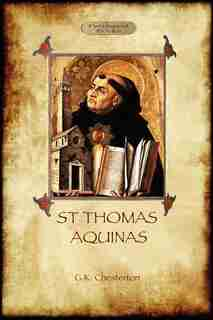 St Thomas Aquinas: 'The Dumb Ox', a biography of the Christian divine (Aziloth Books) by G. K. Chesterton