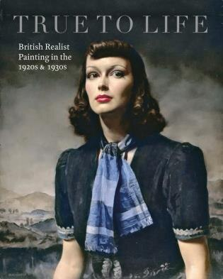 True To Life: British Realist Painting In The 1920s And 1930s by Patrick Elliott