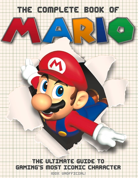 The Complete Book Of Mario: The Ultimate Guide To Gaming's Most Iconic Character by Ross Hamilton