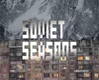 Soviet Seasons: Photographs By Arseniy Kotov by Damon Murray