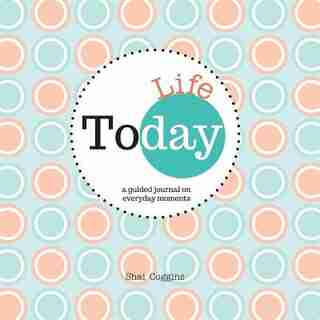 Today: Life : A Guided Journal on Everyday Moments by Shai Coggins