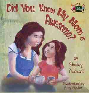 Did You Know My Mom is Awesome? by Shelley Admont