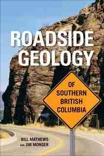 Roadside Geology of Southern British Columbia by Bill Mathews