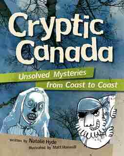 Cryptic Canada: Unsolved Mysteries from Coast to Coast by Natalie Hyde