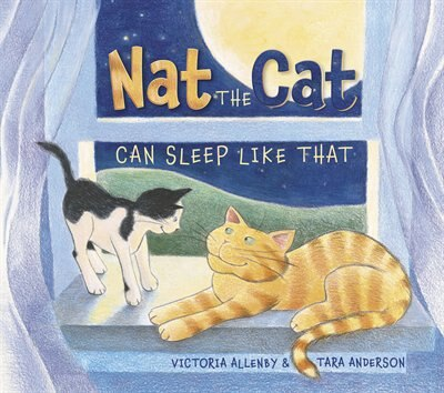 Nat the Cat Can Sleep Like That by Victoria Allenby
