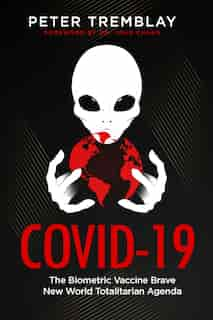 Covid-19: The Biometric Vaccine Brave New World Totalitarian Agenda by Peter Tremblay