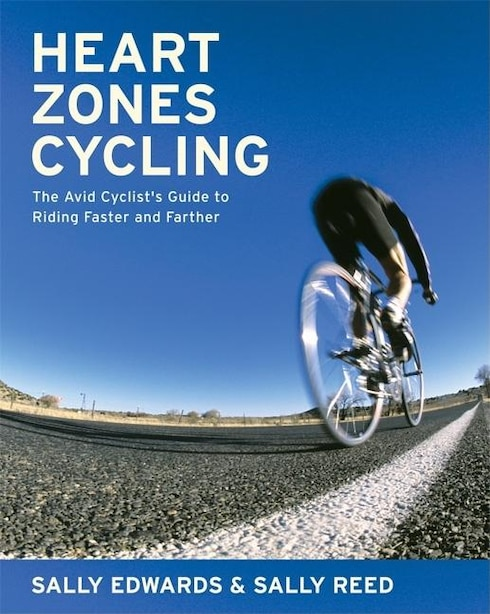 Heart Zones Cycling: The Avid Cyclist's Guide to Riding Faster and Farther by Sally Edwards
