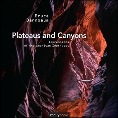 Plateaus and Canyons: Impressions of the American Southwest by Bruce Barnbaum