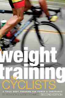 Weight Training for Cyclists: A Total Body Program For Power And Endurance by Ken Doyle