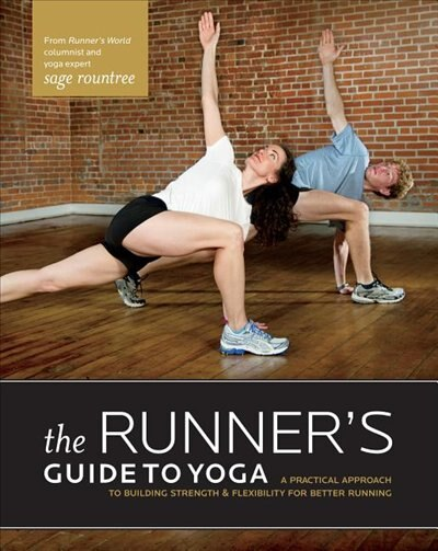 The Runner's Guide To Yoga: A Practical Approach To Building Strength And Flexibility For Better Running by Sage Rountree