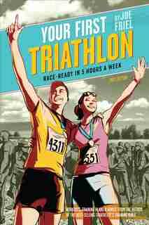 Your First Triathlon, 2nd Ed.: Race-ready In 5 Hours A Week by Joe Friel