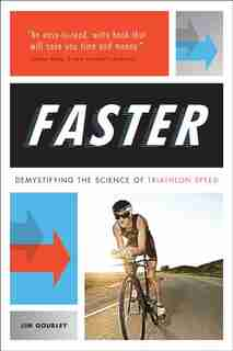 Faster: Demystifying The Science Of Triathlon Speed by Jim Gourley