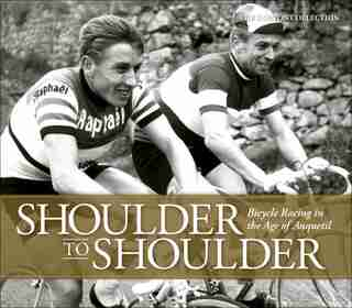 Shoulder To Shoulder: Bicycle Racing In The Age Of Anquetil by The Horton Collection