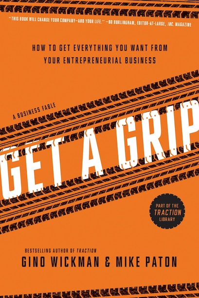 Get A Grip: How to Get Everything You Want from Your Entrepreneurial Business by Gino Wickman