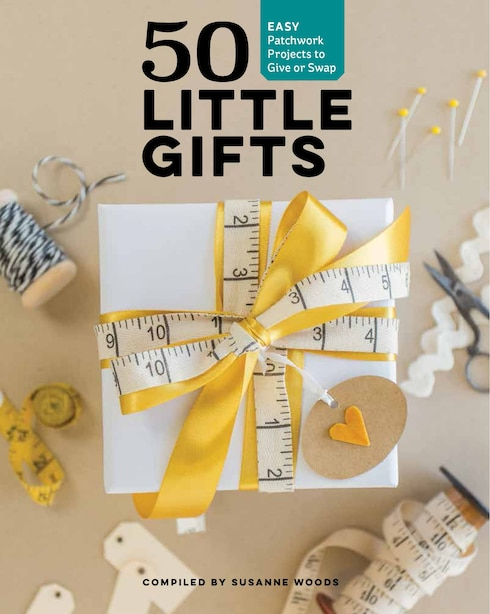 50 Little Gifts: Easy Patchwork Projects To Give Or Keep by Susanne Woods