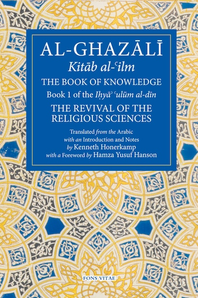 The Book Of Knowledge: Book 1 Of The Revival Of The Religious Sciences by Abu Hamid Al-ghazali