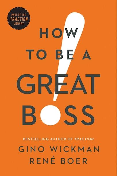 How to Be a Great Boss de Gino Wickman