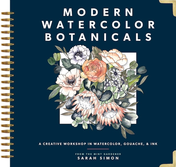 Modern Watercolor Botanicals: A Creative Workshop In Watercolor, Gouache, & Ink by Sarah Simon