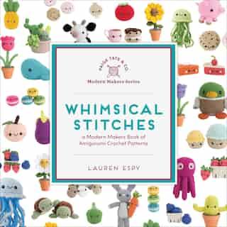 Whimsical Stitches: A Modern Makers Book Of Amigurumi Crochet Patterns de Lauren Espy