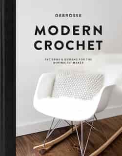 Modern Crochet: Patterns And Designs For The Minimalist Maker de Teresa Debrosse
