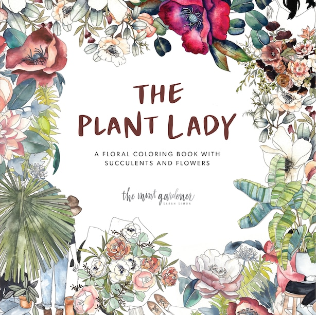 The Plant Lady: A Floral Coloring Book With Succulents And Flowers by Sarah Simon