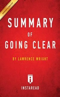 Summary of Going Clear: by Lawrence Wright  Includes Analysis by Instaread Summaries