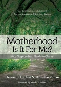 MOTHERHOOD - IS IT FOR ME?: Your Step-by-Step Guide to Clarity by Denise L Carlini