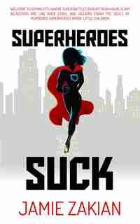 Superheroes Suck by Jamie Zakian
