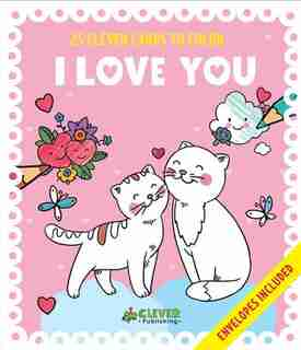 I Love You Cards: 25 Clever Cards To Color + Envelopes Included by Valentina Clever Publishing
