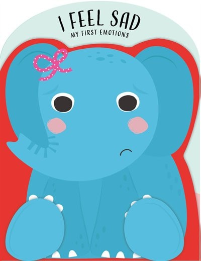 I Feel Sad: My First Emotions by Nick Ackland