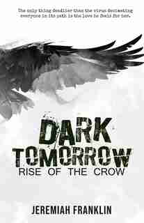 Dark Tomorrow: Rise Of The Crow by Jeremiah Franklin