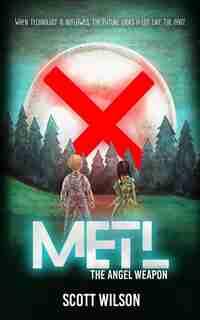 Metl: The Angel Weapon by Scott Wilson